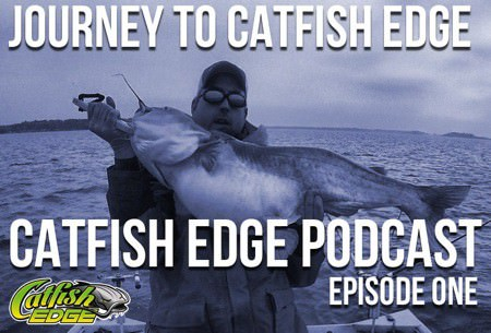Catfish Edge Podcast – The Journey To Catfish Edge