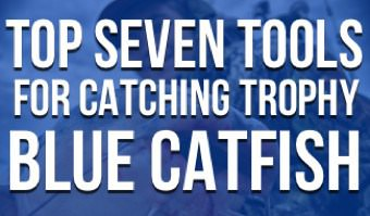 Top 7 Tools Trophy Catfish
