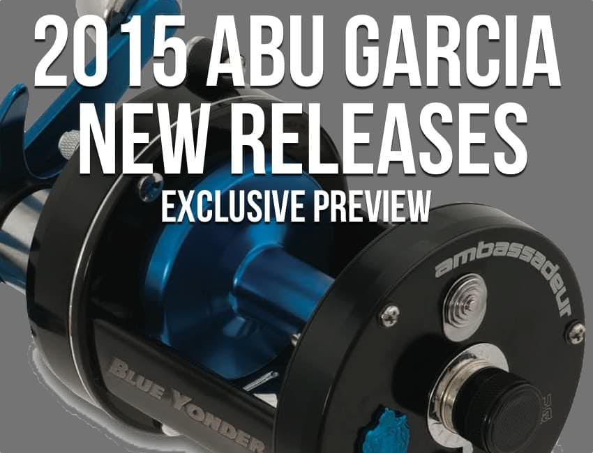 2015 Abu Garcia Reels [Exclusive Preview]