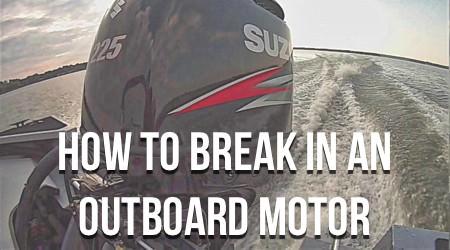 How To Break In An Outboard Motor