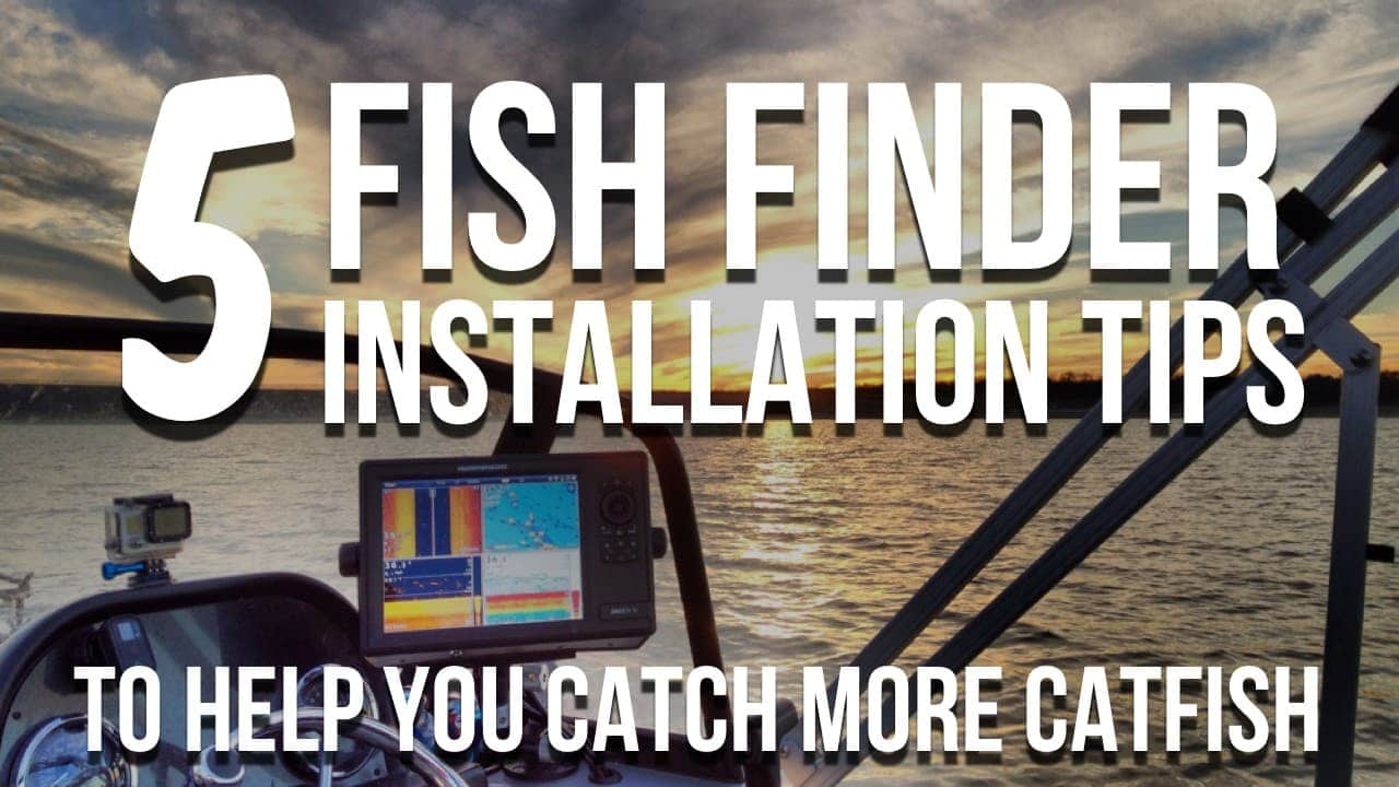 5 fishfinder installation tips for success and catching more catfish my fish finder is the most important tool on my catfish boat i rely on it more than anything else i use to be successful on the water catching fish and
