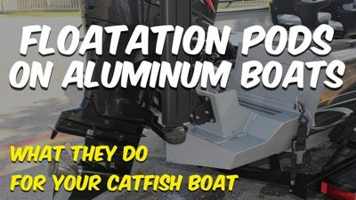 Floatation Pods: What They Do For Aluminum Catfish Boats